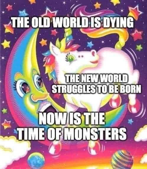 The old world is dying, and the new world struggles to be born: now is the time of monsters.